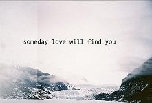 ..love will find you..