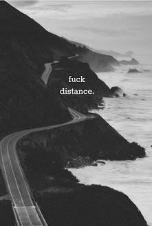 fuck distance.