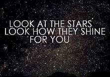look at the stars , look how they shine for you .
