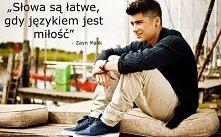 """""""Słowa są łatwe, gdy językiem jest miłość """" - Zayn Malik"""