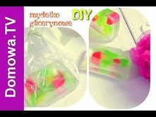 DIY: Mydełko glicerynowe - ...