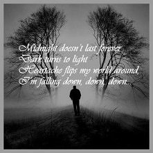 Północ nie trwa wiecznie, mrok zamienia się w jasność. Ból serca obraca mój świat do góry nogami, upadam coraz niżej, niżej, niżej...