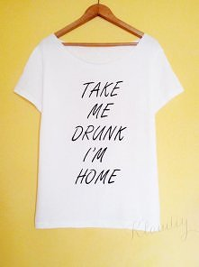 take me drunk I'm home...