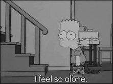 I feel so alone.