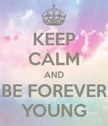 Keep calm and be forever young. =3