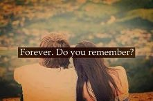 Forever. Do you remember?