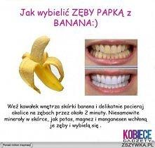 banan! świetny na wybielanie zębów!