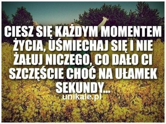 Ciesz się każdym momentem życia..