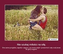 Nie szukaj miłości na siłę..