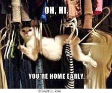 You`re home early.;P\