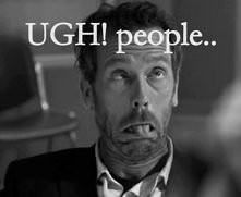 UGH!Doctor House<3...