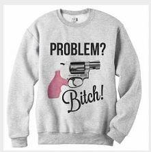 problem bitch