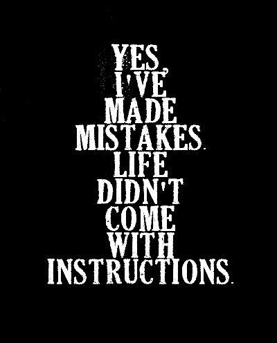 Tak zrobiłam wiele błędów . Życie nie ma instrukcji obsługi.