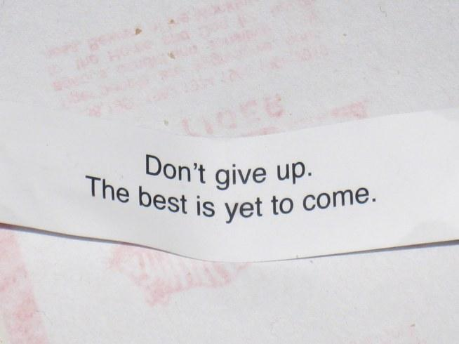 So don`t give up.