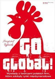 W Polakach tkwi potencjał- to pierwsza myśl jaka przychodzi po przeczytaniu GO GLOBAL!. Nie trzeba mieć pieniędzy ani władzy, aby osiągnąć międzynarodowy sukces. Udowadnia to Kr...