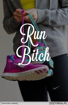 run BITCH.