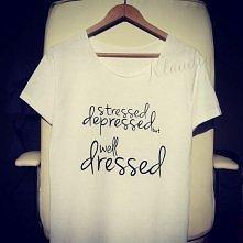stressed depressed but well dressed t-shirt handmade zapraszam na fb klaudiy.koszulki