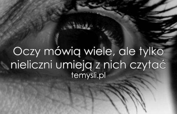 cytaty o oczach Jeżeli kogoś kochasz będziesz umiał mu czytać w oczach. na Cytaty  cytaty o oczach