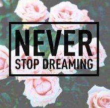 nie rezygnuj z marzeń!!