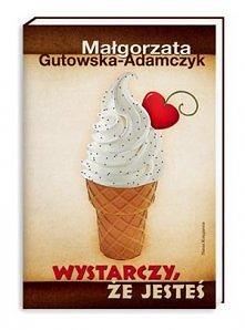 Małgorzata Gutowska - Adamczyk - Wystarczy, że jesteś