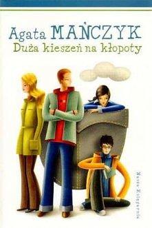 Agata Mańczyk - Duża kieszeń na kłopoty