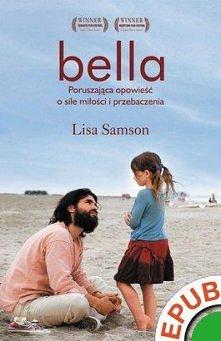 Lisa Samson - Bella. Poruszająca opowieść o sile miłości i przebaczenia