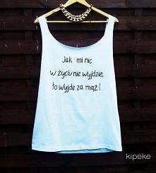 jak mi nic w życiu nie wyjzie wyjde za mąż ! koszulka ręcznie malowana :)