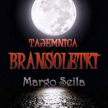 Tajemnica bransoletki,Margo Seila,powieść fantastyczno - przygodowa,fantastyk...
