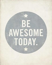 Be awesome! :)