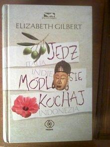 """Elizabeth Gilbert-""""Jedz, módl się, kochaj"""" Polecam najpierw przeczy..."""