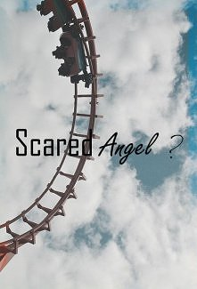 scared, Angel?