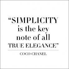 """""""PROSTOTA to klucz do prawdziwej elegancji"""" Coco Chanel"""