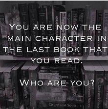 Jeśli mielibyście być główną postacią z ostatnio przeczytanej książki, to kto...