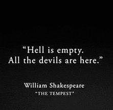 Piekło jest puste. Wszystkie diabły są tutaj.
