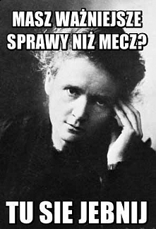 Maria Skłodowska patrzy :D