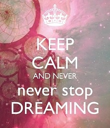!Never stop dreaming!