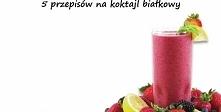 1) Koktajl białkowy jagodowo-bananowy 0- idealny po treningu  Składniki:      Mleko (pół szklanki) – baza koktajlu      Jagody (pół szklanki – mogą być mrożone) – neutralizują t...