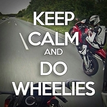 keep calm and do wheelies