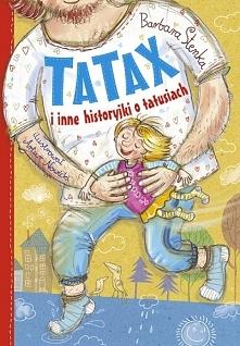 """Drogie mamusie! Mam propozycję dla małych, dużych i tych największych dzieci - tatusiów. Słowem - lektura dla całej rodzinki. """"Tatax i inne historyjki o tatusiach"""" zam..."""