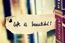 Life is beautiful <3