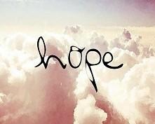 Nadzieję zawsze warto mieć....