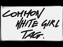 Common white girl TAG | W moim mieście nie ma Starbunia