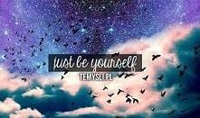 """""""just be yourself """" - """"po prostu bądź sobą"""""""