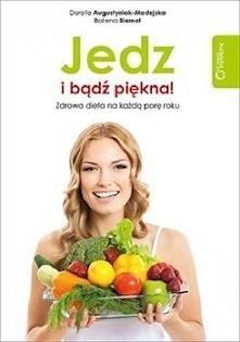 """Po poradnik """"Jedz i bądź piękna! Zdrowa dieta na każdą porę roku"""" wydawnictwa..."""