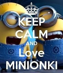 KEEP CALM  AND  LOVE MINIONKI  <3