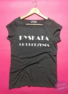 PYSKATA OD URODZENIA - IT'S MY T-SHIRT! damski t-shirt