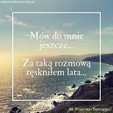 """Kazimierz Przerwa-Tetmajer """"Mów do mnie jeszcze"""""""