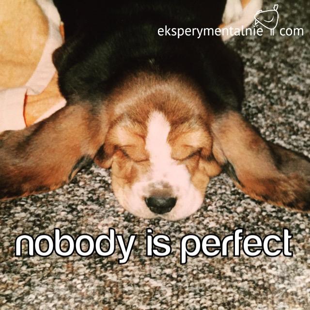 Nie chcę być idealna, nie chcę być perfekcyjna