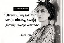 Utrzymuj wysokimi swoje obcasy, swoją głowę i swoje wartości. - Coco Chanel