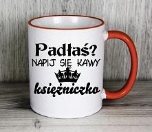 Padłaś?  Napij się kawy  Księżniczko :)